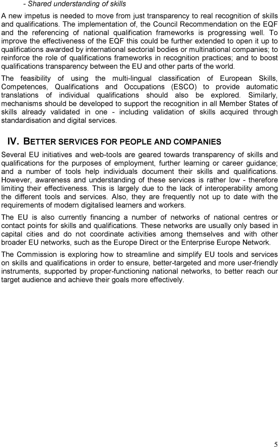 To improve the effectiveness of the EQF this could be further extended to open it up to qualifications awarded by international sectorial bodies or multinational companies; to reinforce the role of