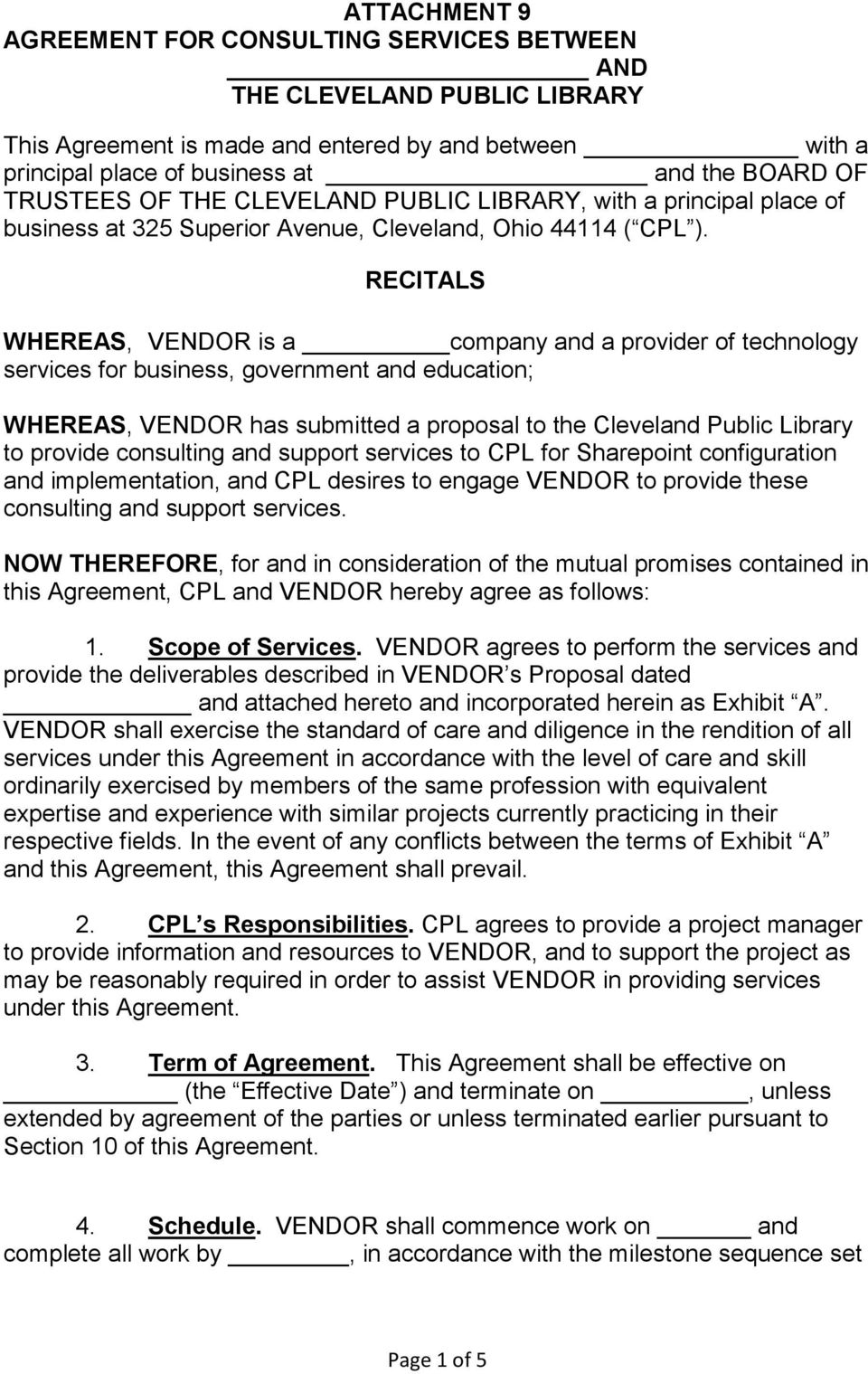 RECITALS WHEREAS, VENDOR is a company and a provider of technology services for business, government and education; WHEREAS, VENDOR has submitted a proposal to the Cleveland Public Library to provide