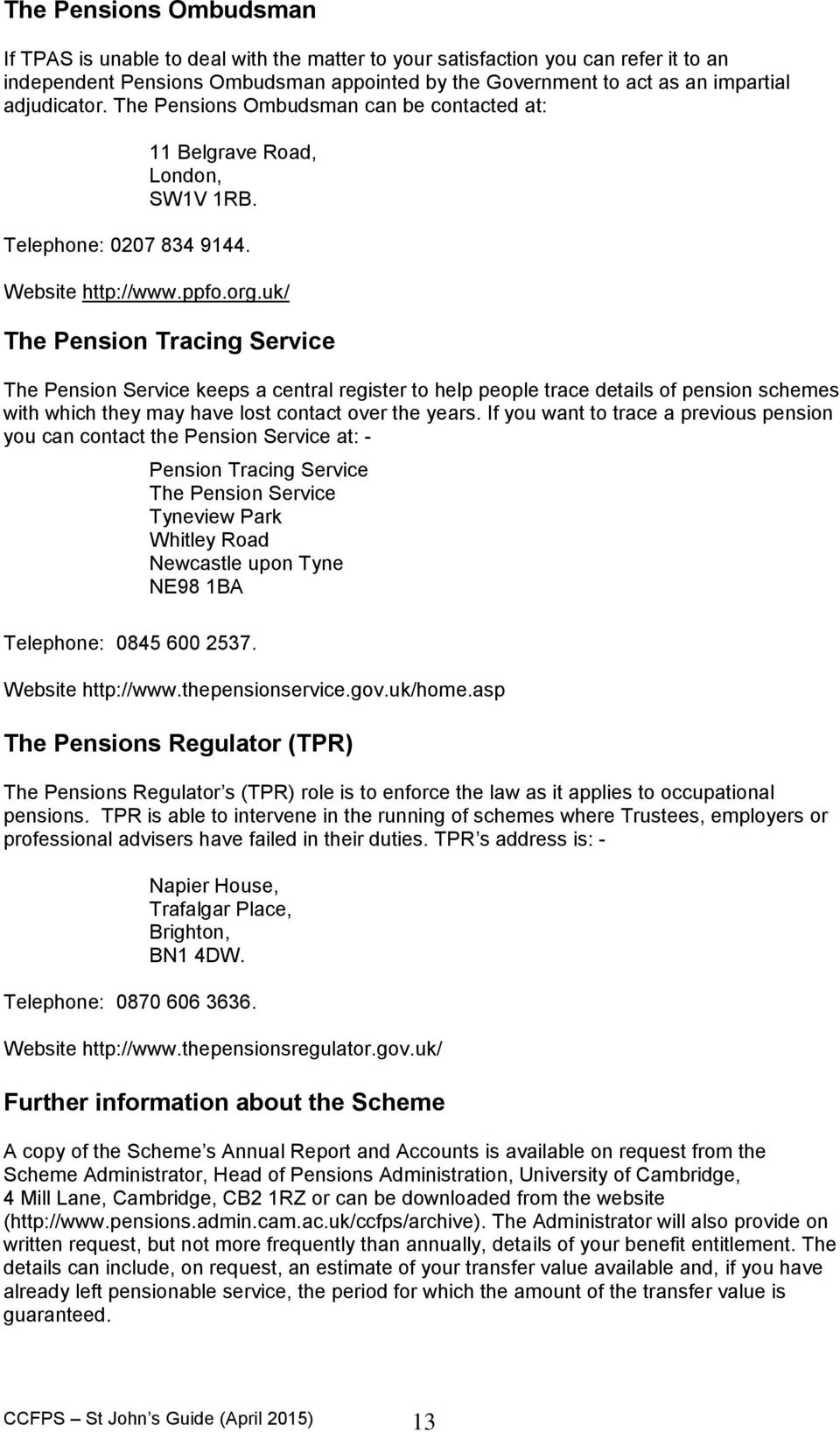 uk/ The Pension Tracing Service The Pension Service keeps a central register to help people trace details of pension schemes with which they may have lost contact over the years.