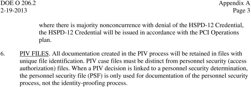 with the PCI Operations plan. 6. PIV FILES. All documentation created in the PIV process will be retained in files with unique file identification.