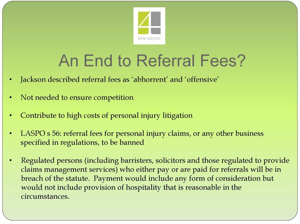 LASPO s 56: referral fees for personal injury claims, or any other business specified in regulations, to be banned Regulated persons (including