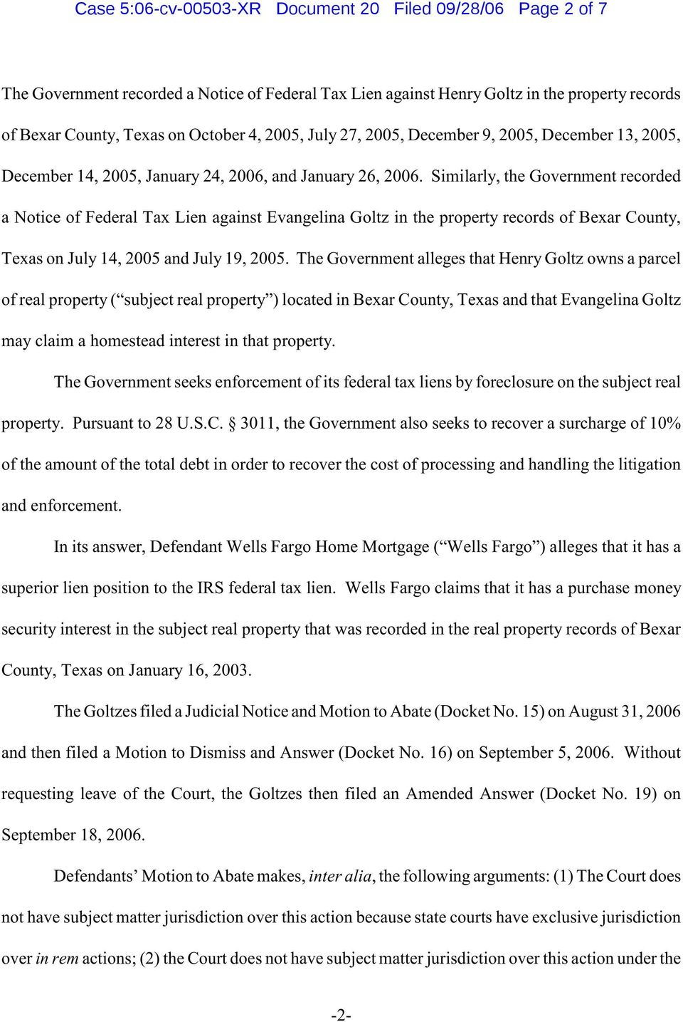 Similarly, the Government recorded a Notice of Federal Tax Lien against Evangelina Goltz in the property records of Bexar County, Texas on July 14, 2005 and July 19, 2005.