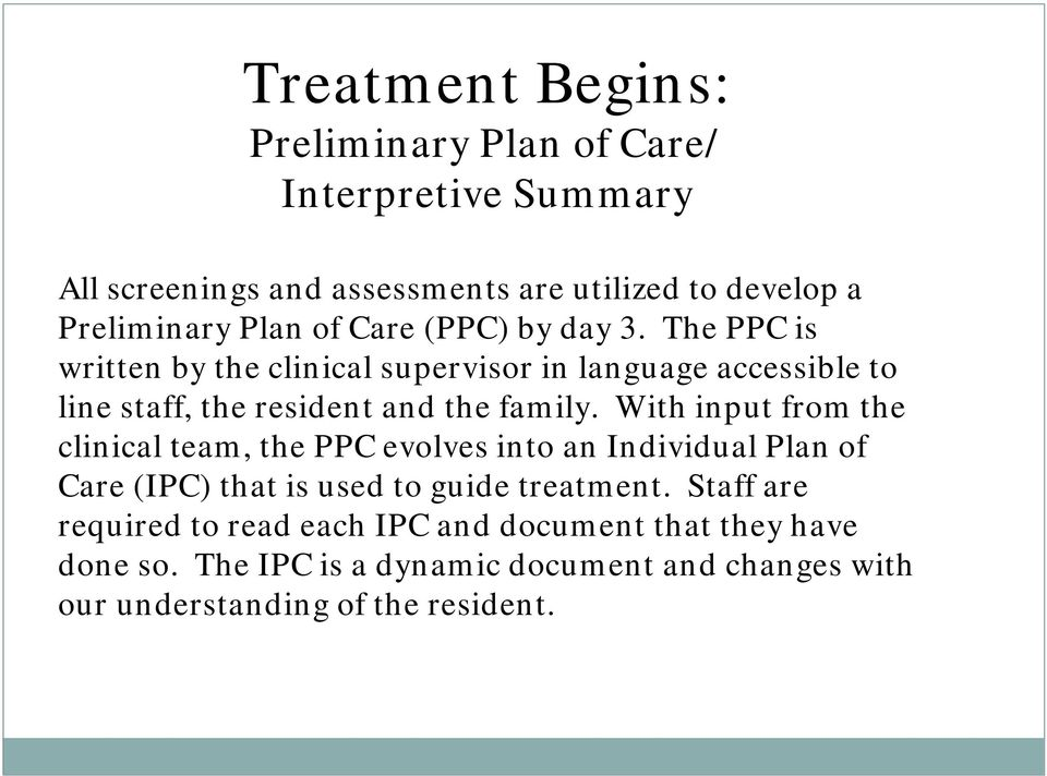 The PPC is written by the clinical supervisor in language accessible to line staff, the resident and the family.