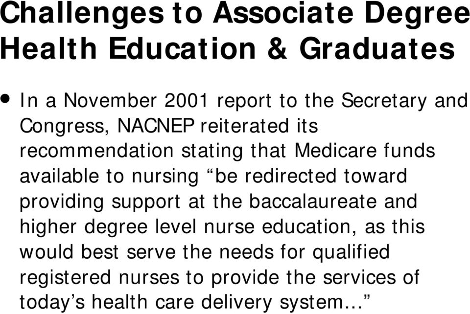 redirected toward providing support at the baccalaureate and higher degree level nurse education, as this