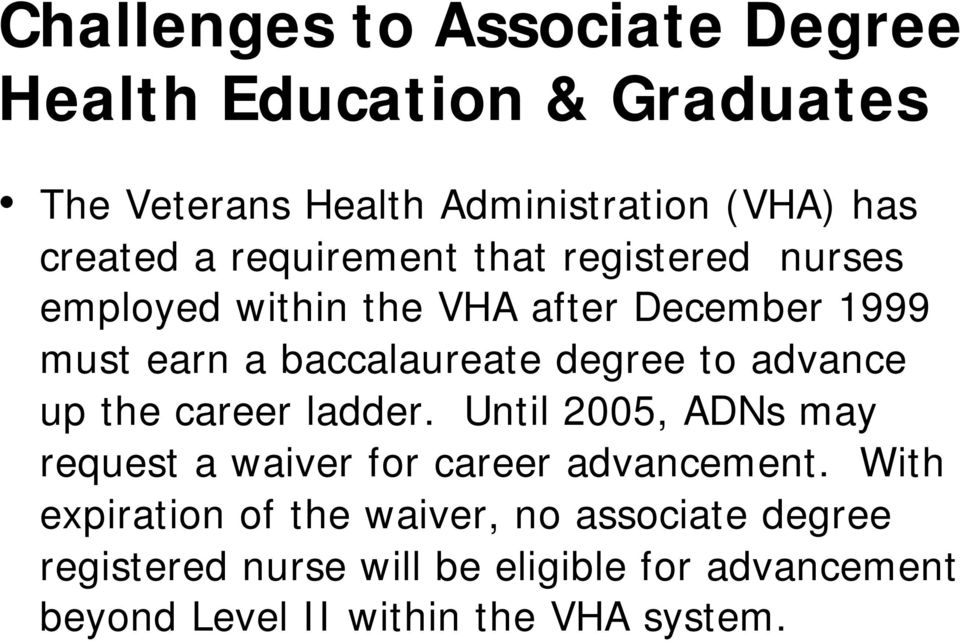 advance up the career ladder. Until 2005, ADNs may request a waiver for career advancement.