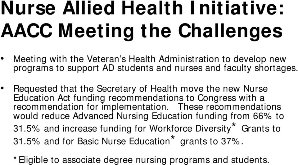 Requested that the Secretary of Health move the new Nurse Education Act funding recommendations to Congress with a recommendation for implementation.