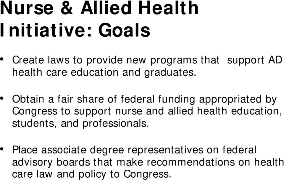 Obtain a fair share of federal funding appropriated by Congress to support nurse and allied health