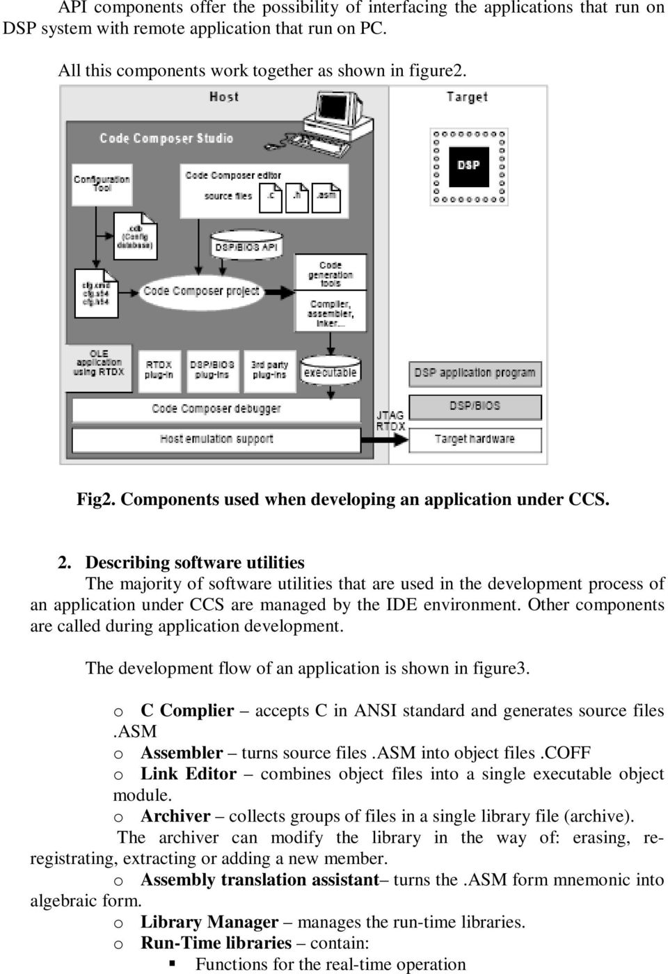 Describing software utilities The majority of software utilities that are used in the development process of an application under CCS are managed by the IDE environment.