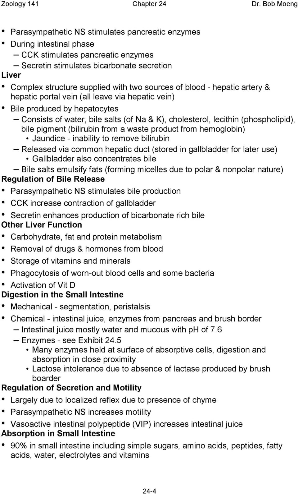 (bilirubin from a waste product from hemoglobin) Jaundice - inability to remove bilirubin Released via common hepatic duct (stored in gallbladder for later use) Gallbladder also concentrates bile