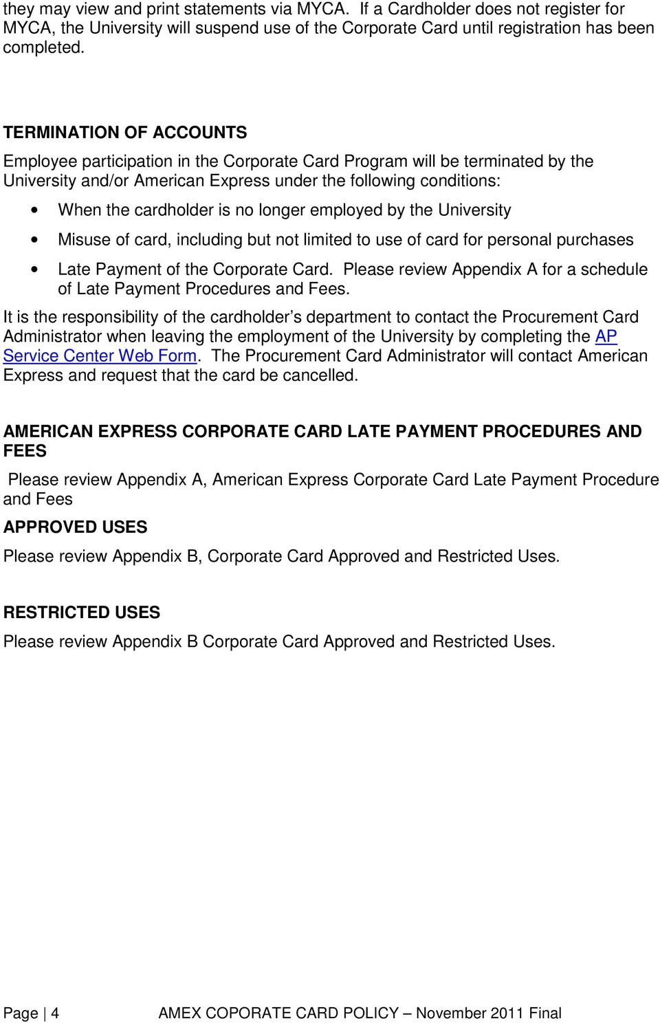 longer employed by the University Misuse of card, including but not limited to use of card for personal purchases Late Payment of the Corporate Card.
