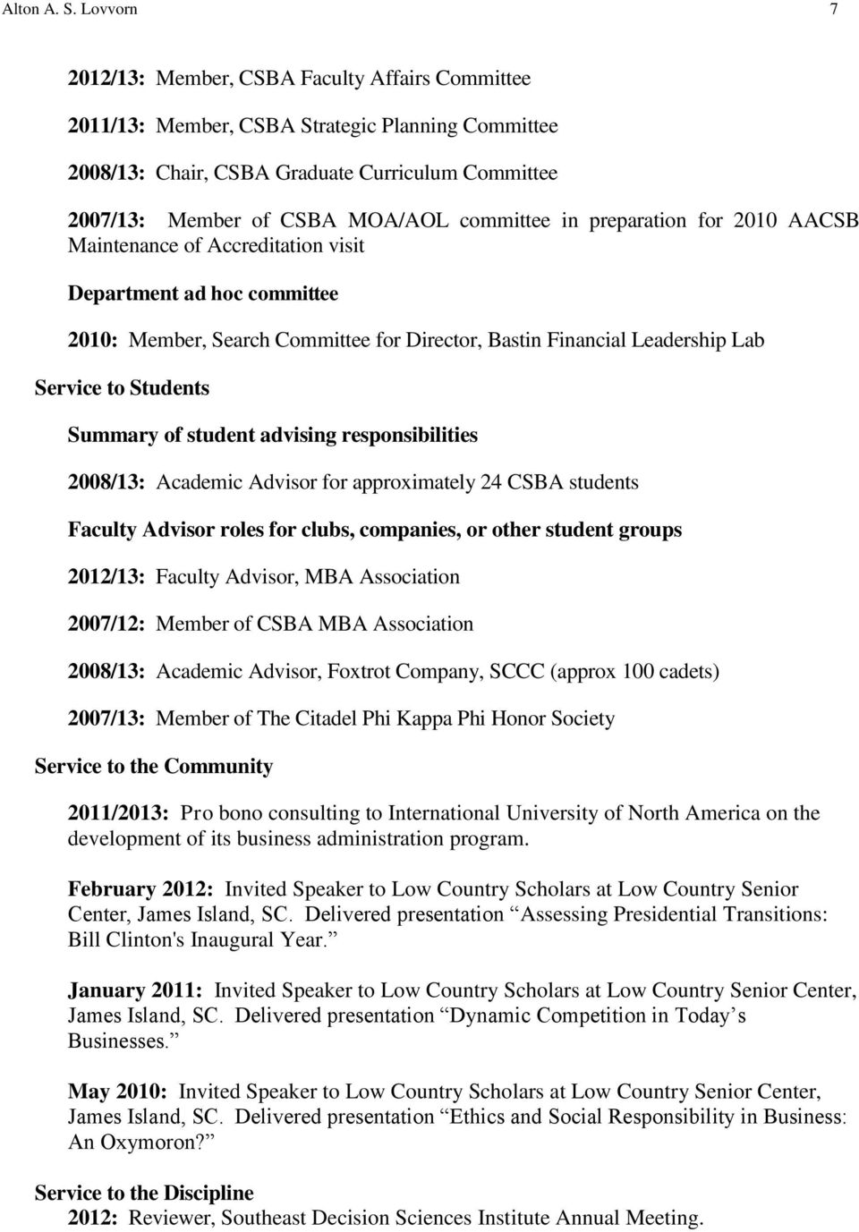 committee in preparation for 2010 AACSB Maintenance of Accreditation visit Department ad hoc committee 2010: Member, Search Committee for Director, Bastin Financial Leadership Lab Service to Students