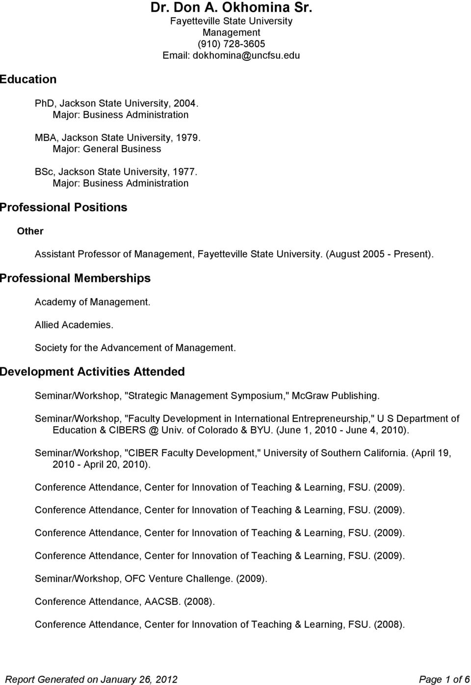 Major: Business Administration Professional Positions Other Assistant Professor of Management, Fayetteville State University. (August 2005 - Present). Professional Memberships Academy of Management.