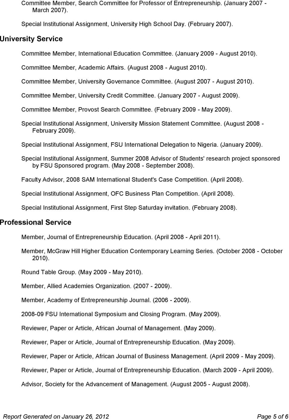 Committee Member, University Governance Committee. (August 2007 - August 2010). Committee Member, University Credit Committee. (January 2007 - August 2009). Committee Member, Provost Search Committee.