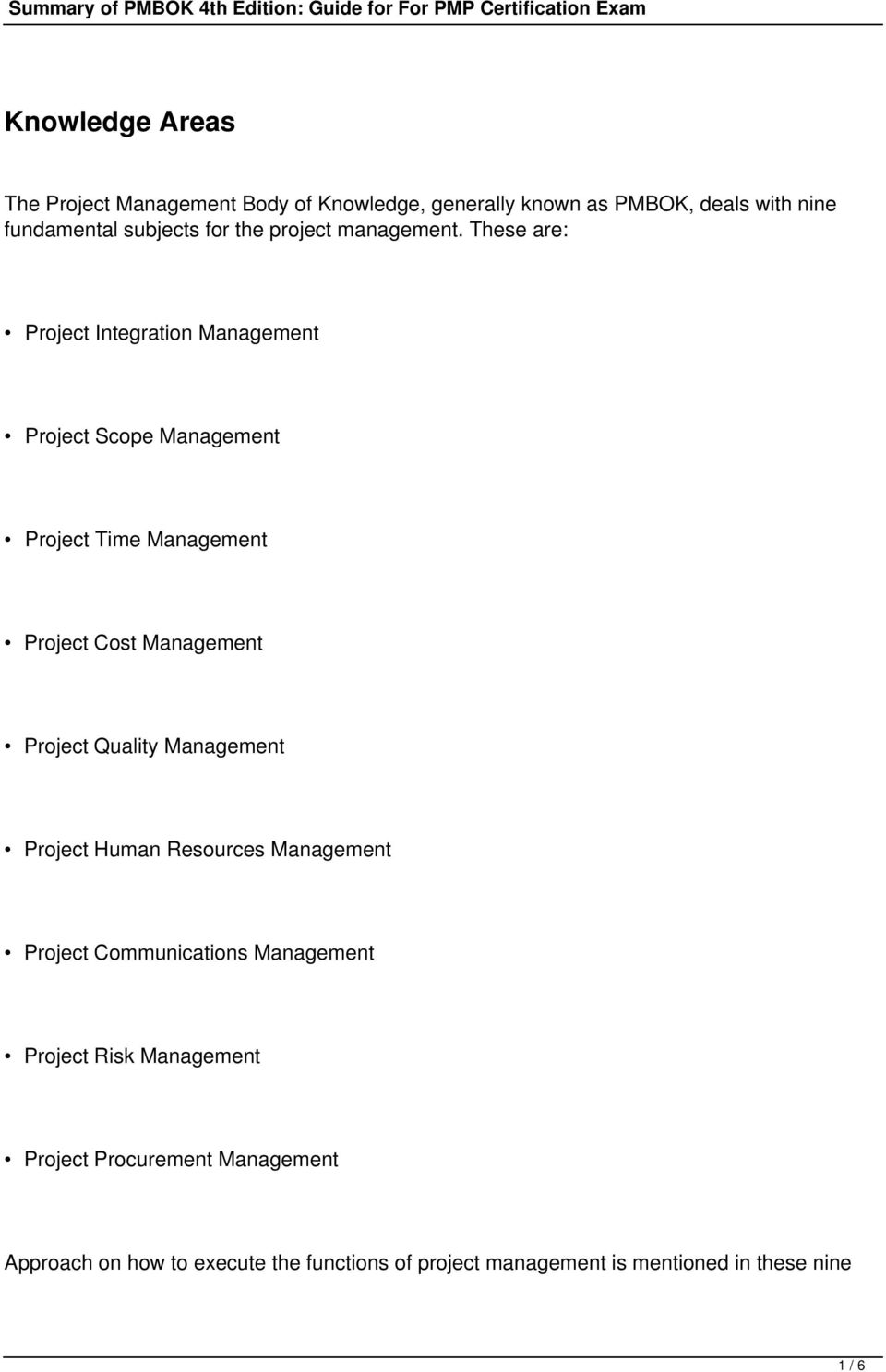 These are: Project Integration Management Project Scope Management Project Time Management Project Cost Management Project