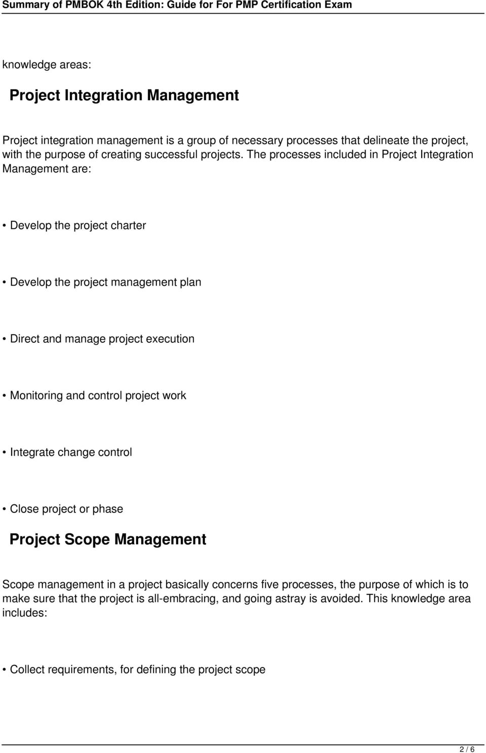 The processes included in Project Integration Management are: Develop the project charter Develop the project management plan Direct and manage project execution Monitoring and