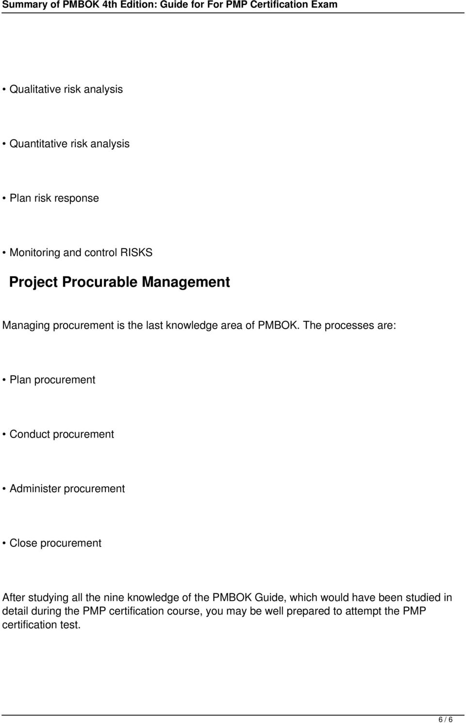 The processes are: Plan procurement Conduct procurement Administer procurement Close procurement After studying all the