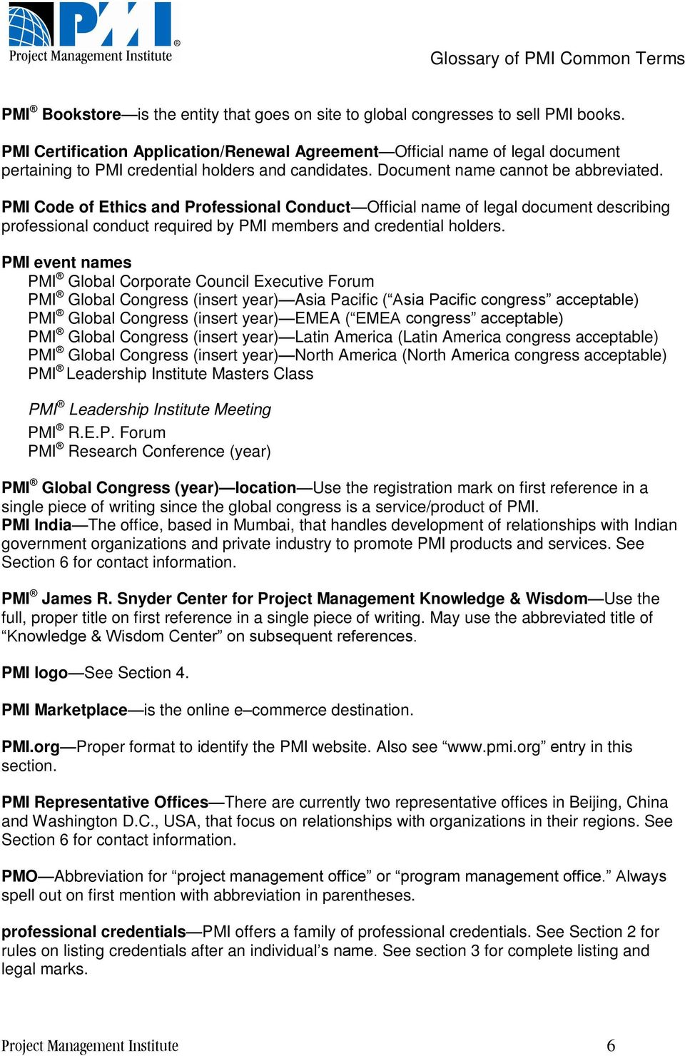 PMI Code of Ethics and Professional Conduct Official name of legal document describing professional conduct required by PMI members and credential holders.