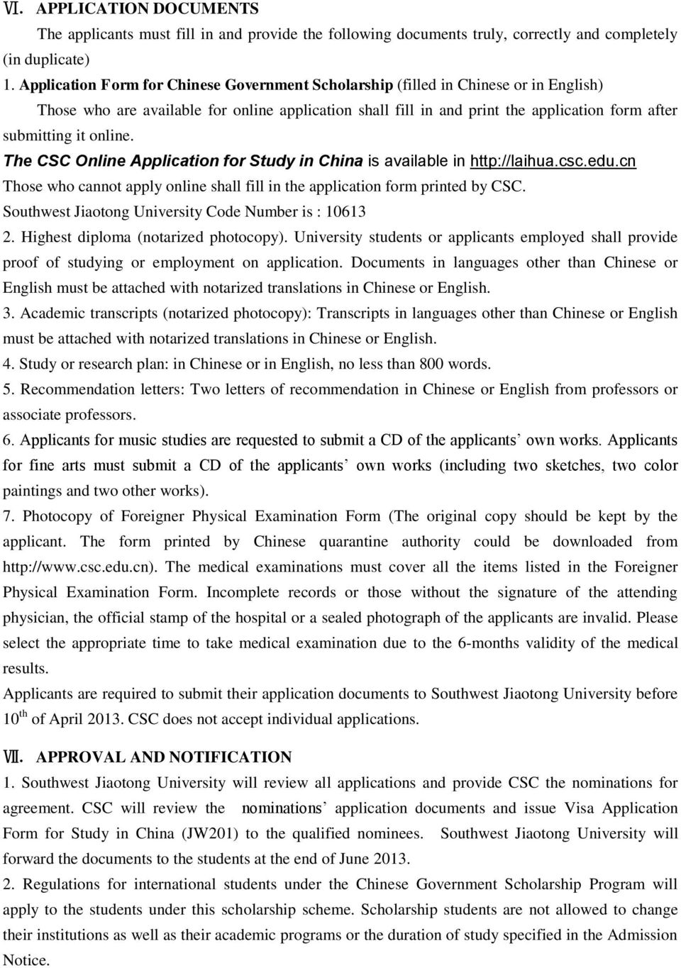 online. The CSC Online Application for Study in China is available in http://laihua.csc.edu.cn Those who cannot apply online shall fill in the application form printed by CSC.