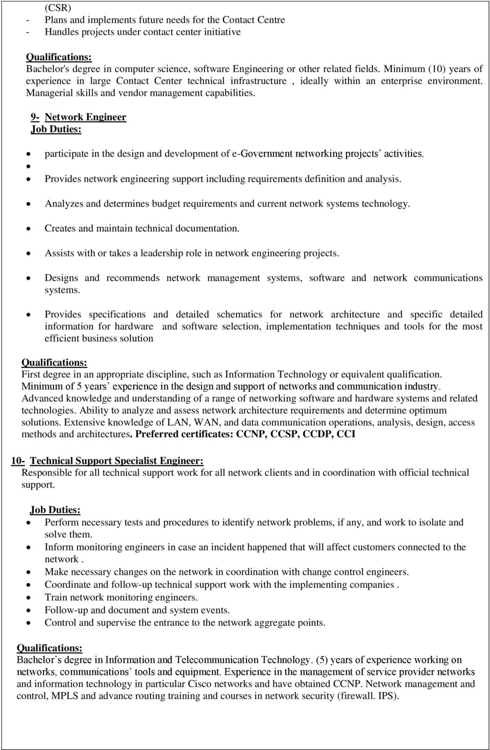 9- Network Engineer Job Duties: participate in the design and development of e-government networking projects activities.