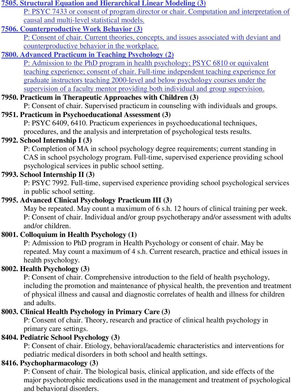 Advanced Practicum in Teaching Psychology (2) P: Admission to the PhD program in health psychology; PSYC 6810 or equivalent teaching experience; consent of chair.