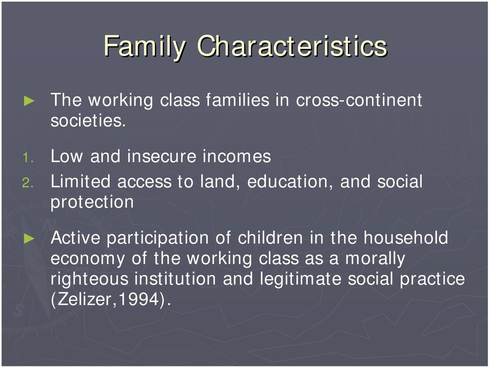 Limited access to land, education, and social protection Active participation of
