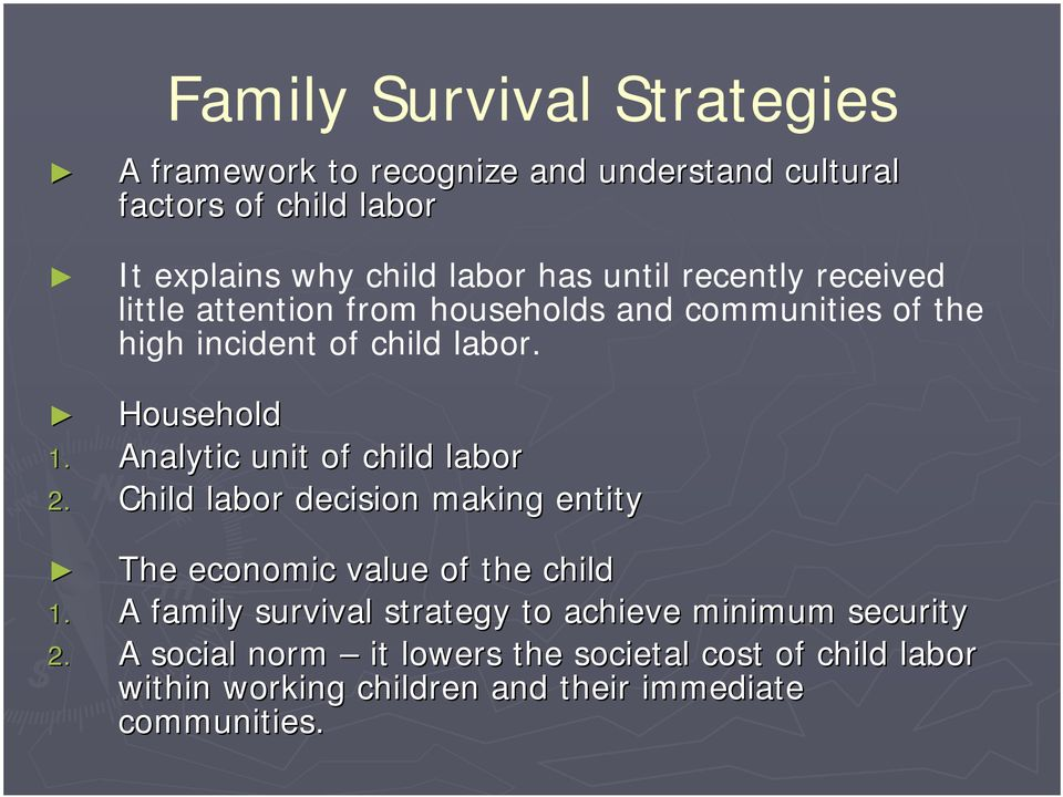 Analytic unit of child labor 2. Child labor decision making entity The economic value of the child 1.