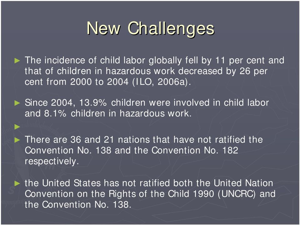 1% children in hazardous work. There are 36 and 21 nations that have not ratified the Convention No. 138 and the Convention No.