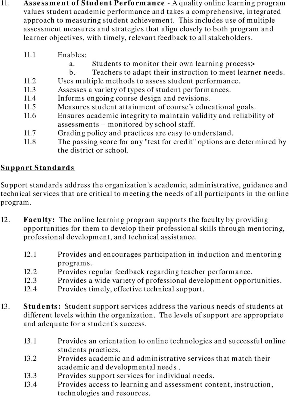 Students to monitor their own learning process> b. Teachers to adapt their instruction to meet learner needs. 11.2 Uses multiple methods to assess student performance. 11.3 Assesses a variety of types of student performances.