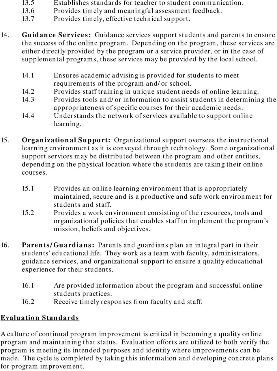 Depending on the program, these services are either directly provided by the program or a service provider, or in the case of supplemental programs, these services may be provided by the local school.