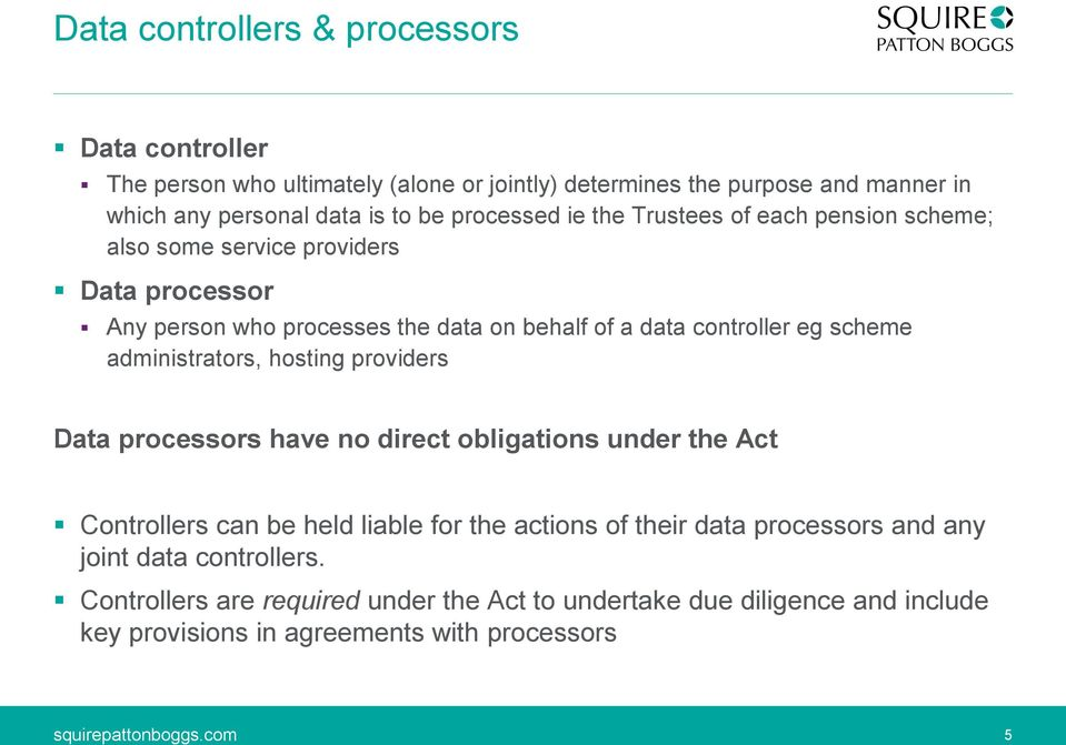 scheme administrators, hosting providers Data processors have no direct obligations under the Act Controllers can be held liable for the actions of their data