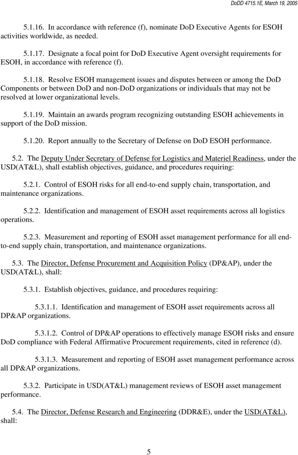 Resolve ESOH management issues and disputes between or among the DoD Components or between DoD and non-dod organizations or individuals that may not be resolved at lower organizational levels. 5.1.19.