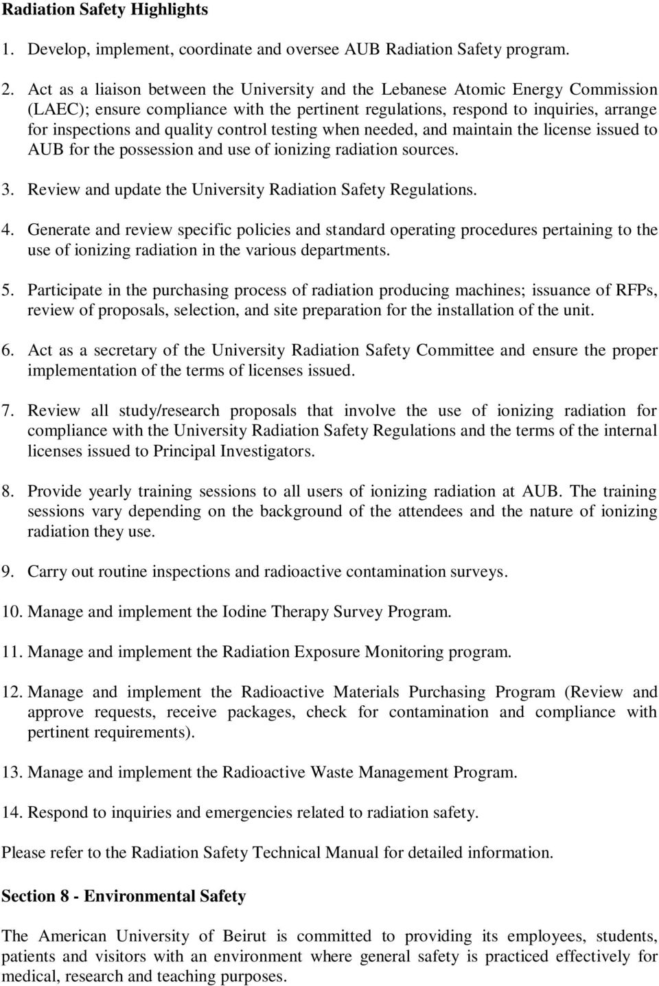 control testing when needed, and maintain the license issued to AUB for the possession and use of ionizing radiation sources. 3. Review and update the University Radiation Safety Regulations. 4.