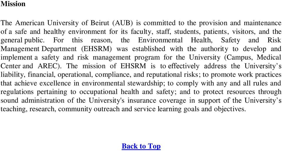 For this reason, the Environmental Health, Safety and Risk Management Department (EHSRM) was established with the authority to develop and implement a safety and risk management program for the