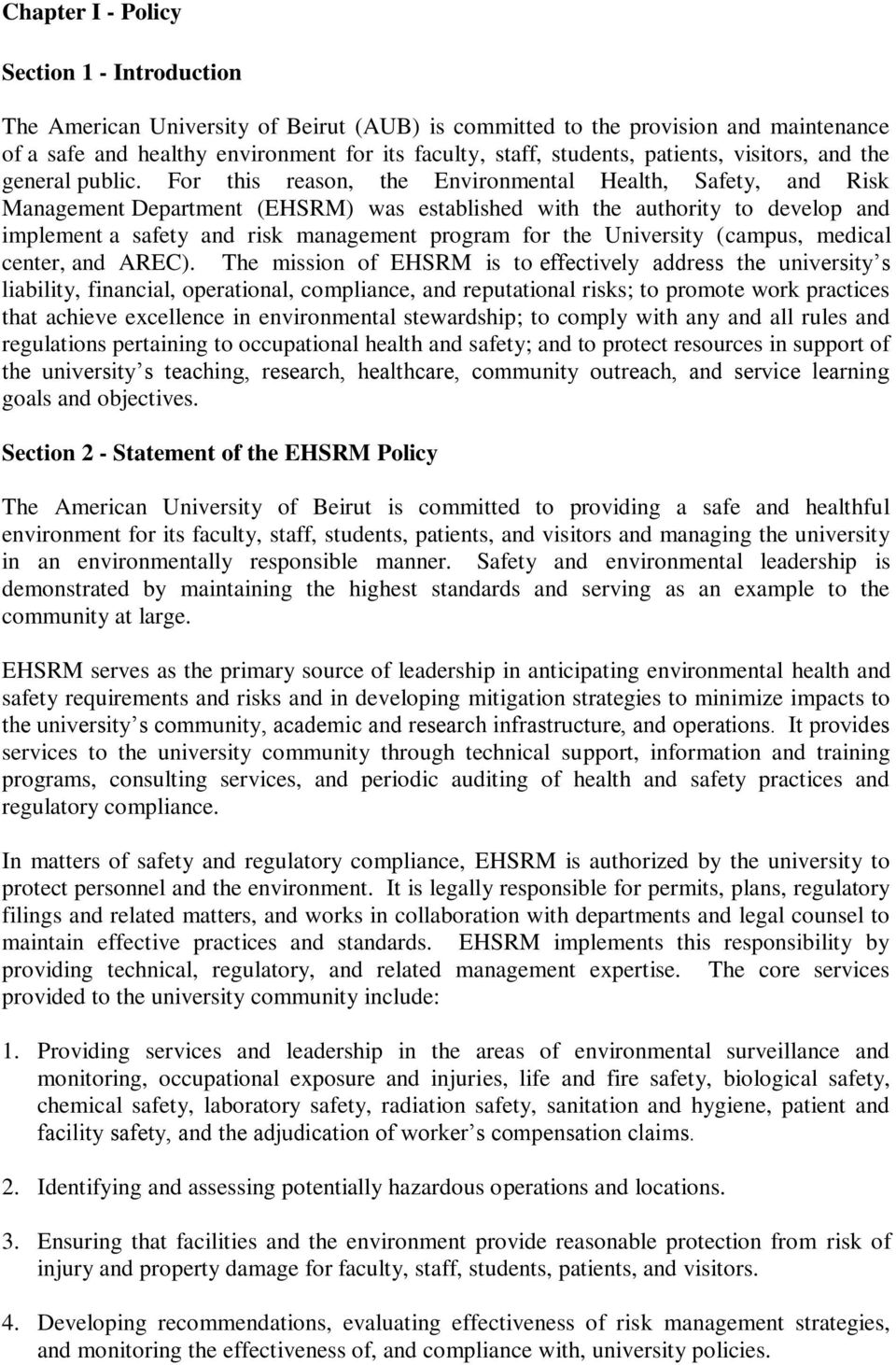 For this reason, the Environmental Health, Safety, and Risk Management Department (EHSRM) was established with the authority to develop and implement a safety and risk management program for the