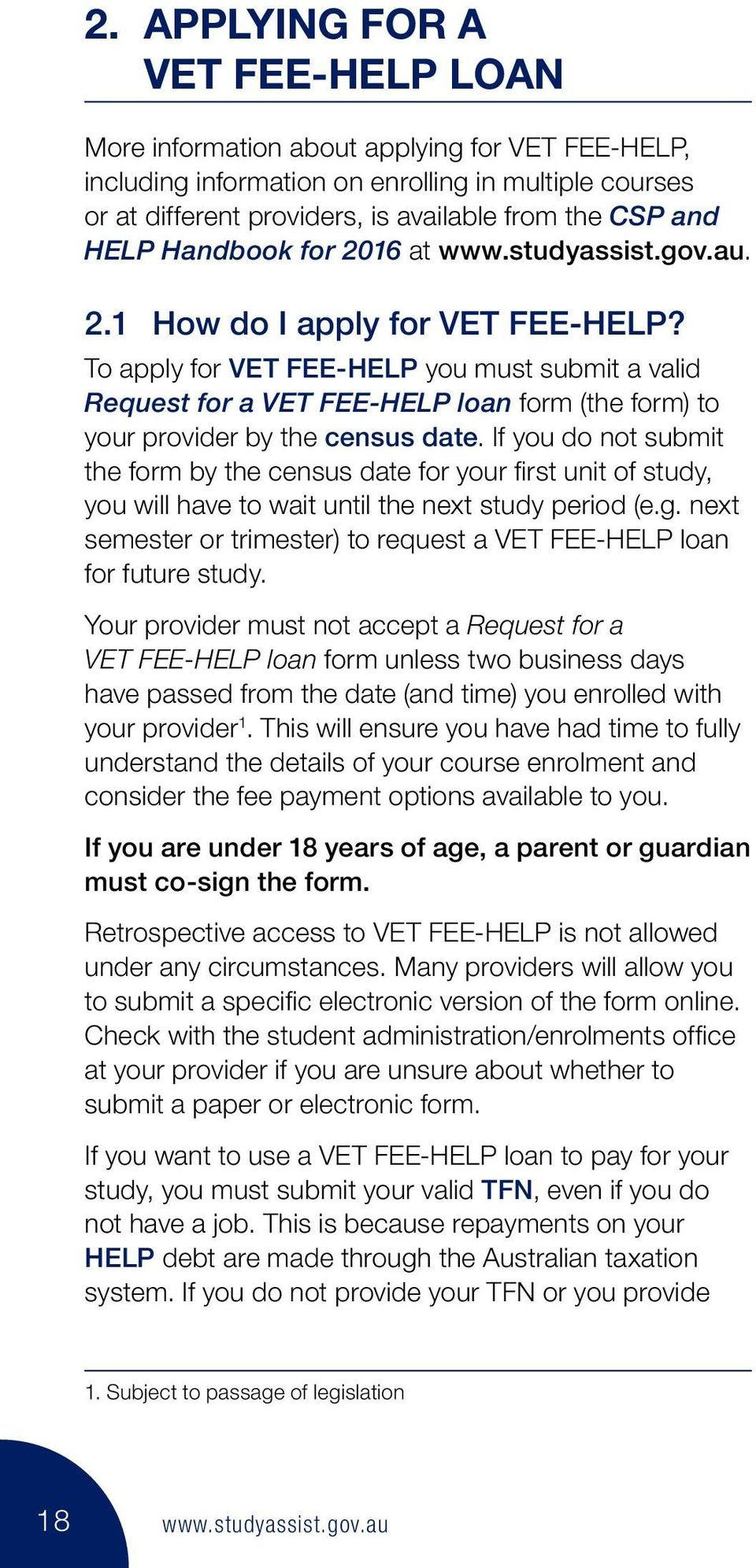 To apply for VET FEE-HELP you must submit a valid Request for a VET FEE-HELP loan form (the form) to your provider by the census date.
