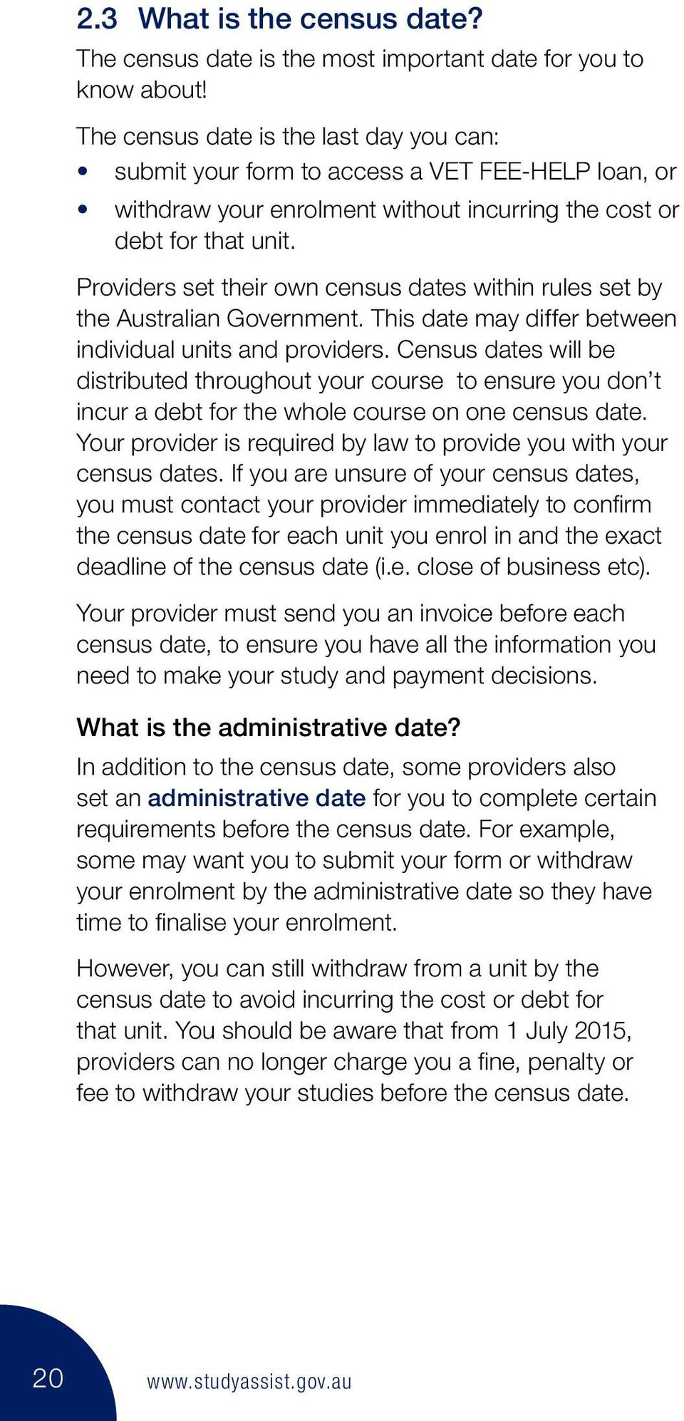 Providers set their own census dates within rules set by the Australian Government. This date may differ between individual units and providers.