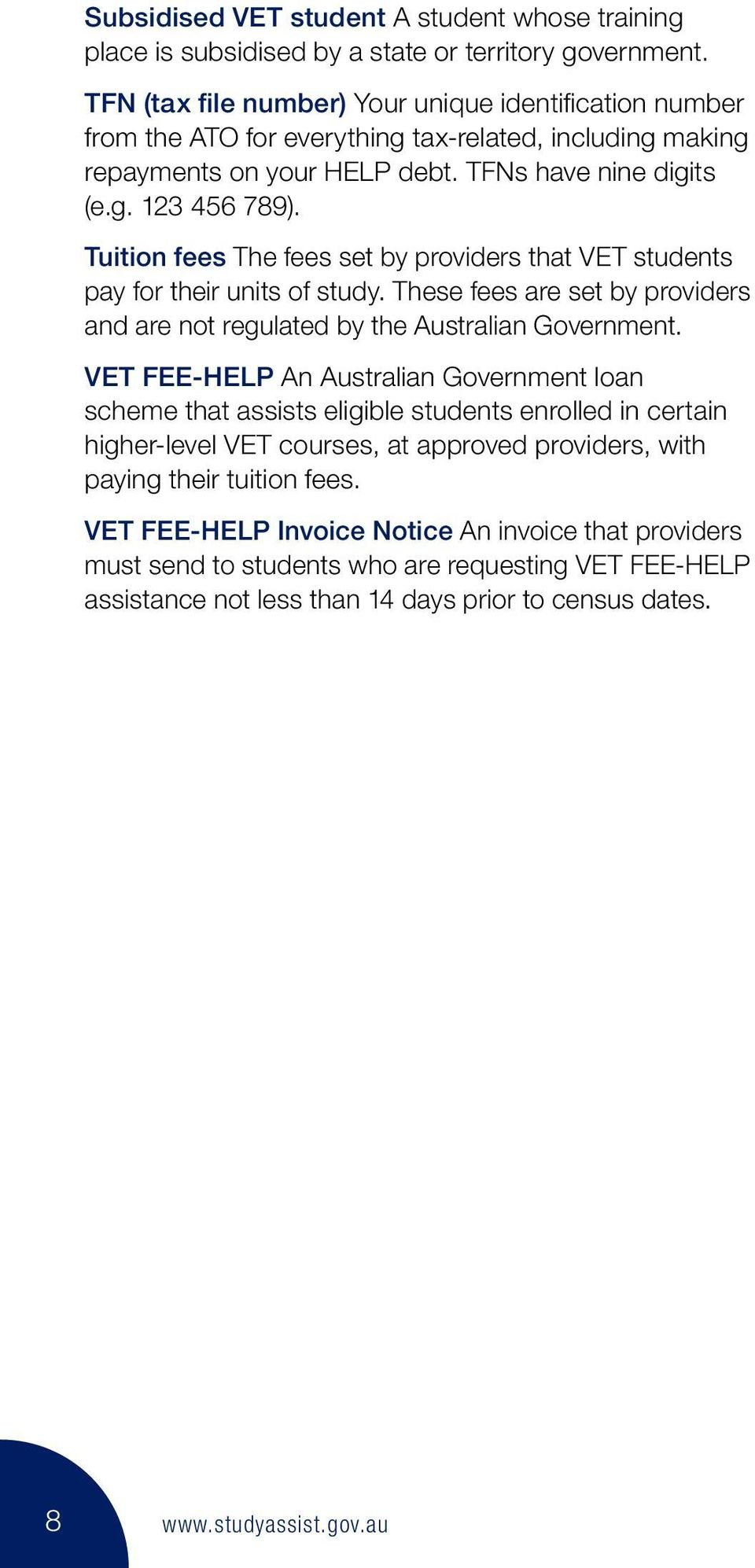 Tuition fees The fees set by providers that VET students pay for their units of study. These fees are set by providers and are not regulated by the Australian Government.