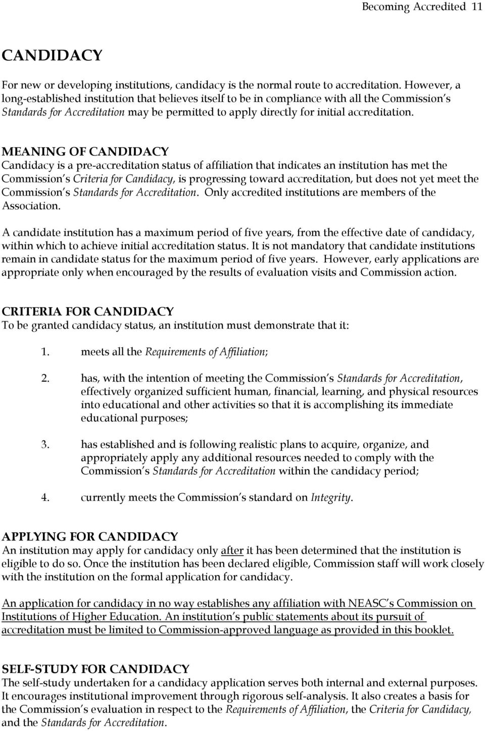 MEANING OF CANDIDACY Candidacy is a pre-accreditation status of affiliation that indicates an institution has met the Commission s Criteria for Candidacy, is progressing toward accreditation, but