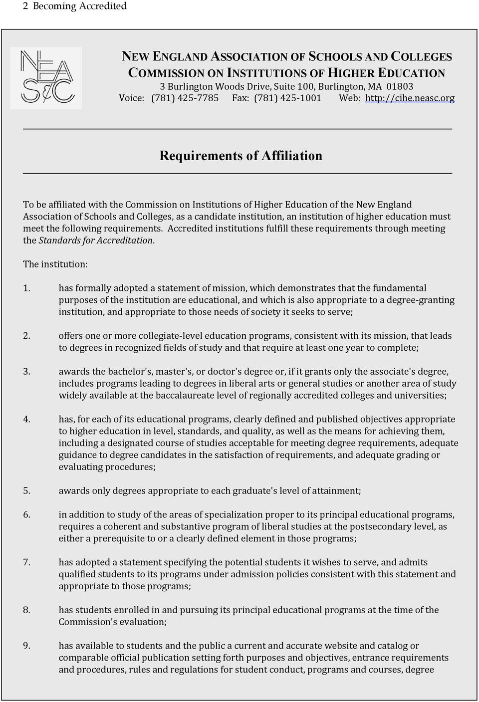 org Requirements of Affiliation To be affiliated with the Commission on Institutions of Higher Education of the New England Association of Schools and Colleges, as a candidate institution, an