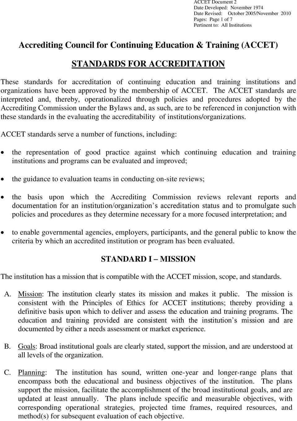 The ACCET standards are interpreted and, thereby, operationalized through policies and procedures adopted by the Accrediting Commission under the Bylaws and, as such, are to be referenced in