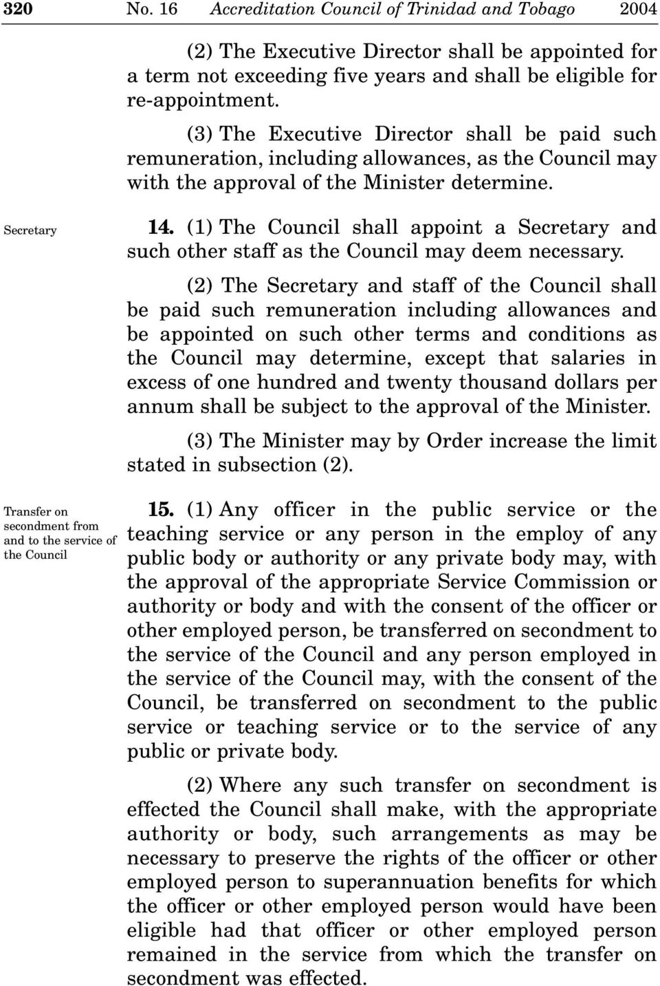 (1) The Council shall appoint a Secretary and such other staff as the Council may deem necessary.