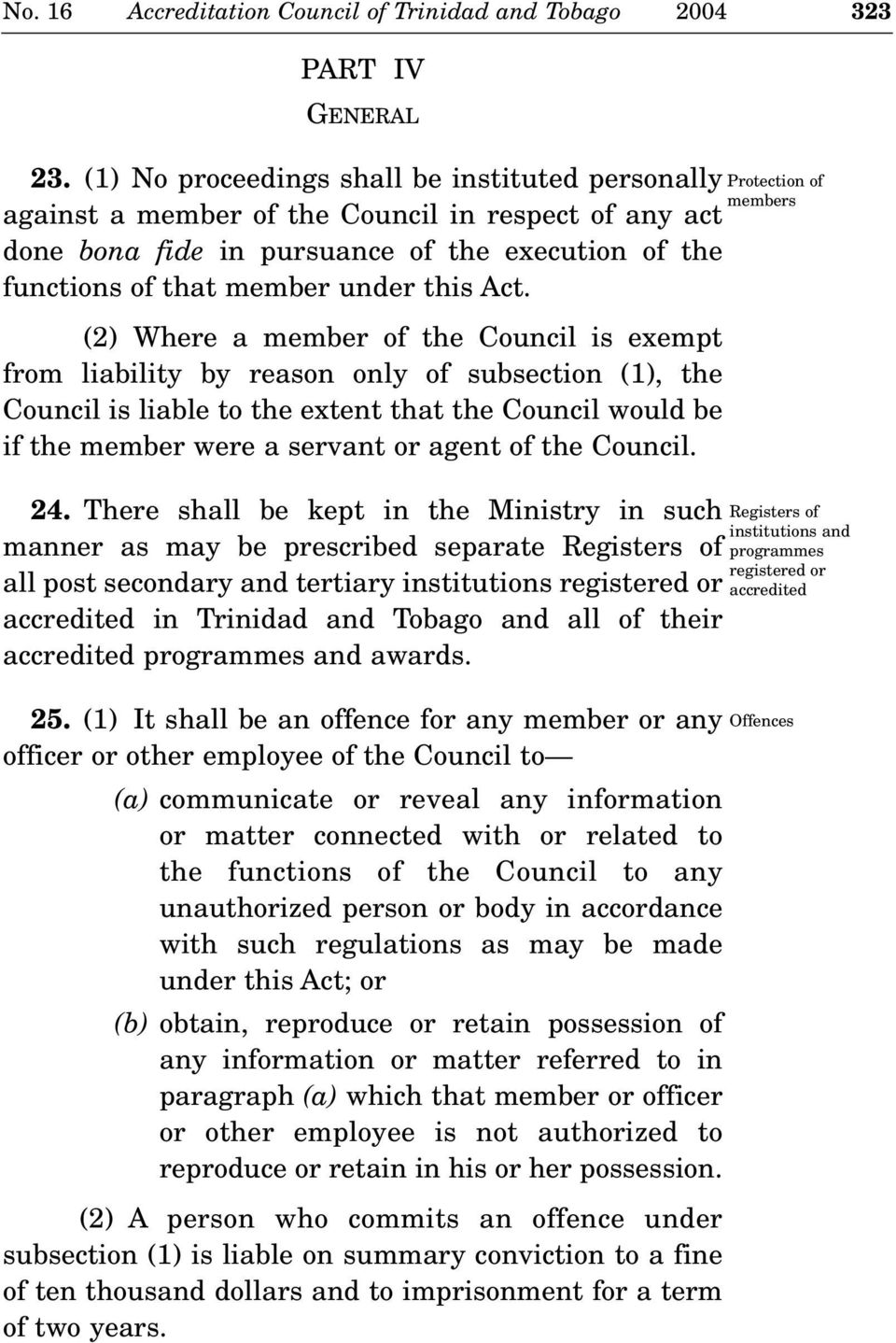 (2) Where a member of the Council is exempt from liability by reason only of subsection (1), the Council is liable to the extent that the Council would be if the member were a servant or agent of the
