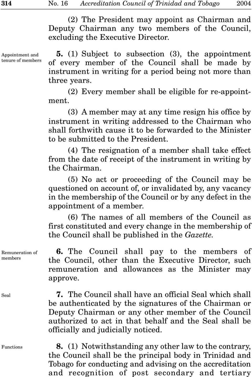 (1) Subject to subsection (3), the appointment of every member of the Council shall be made by instrument in writing for a period being not more than three years.
