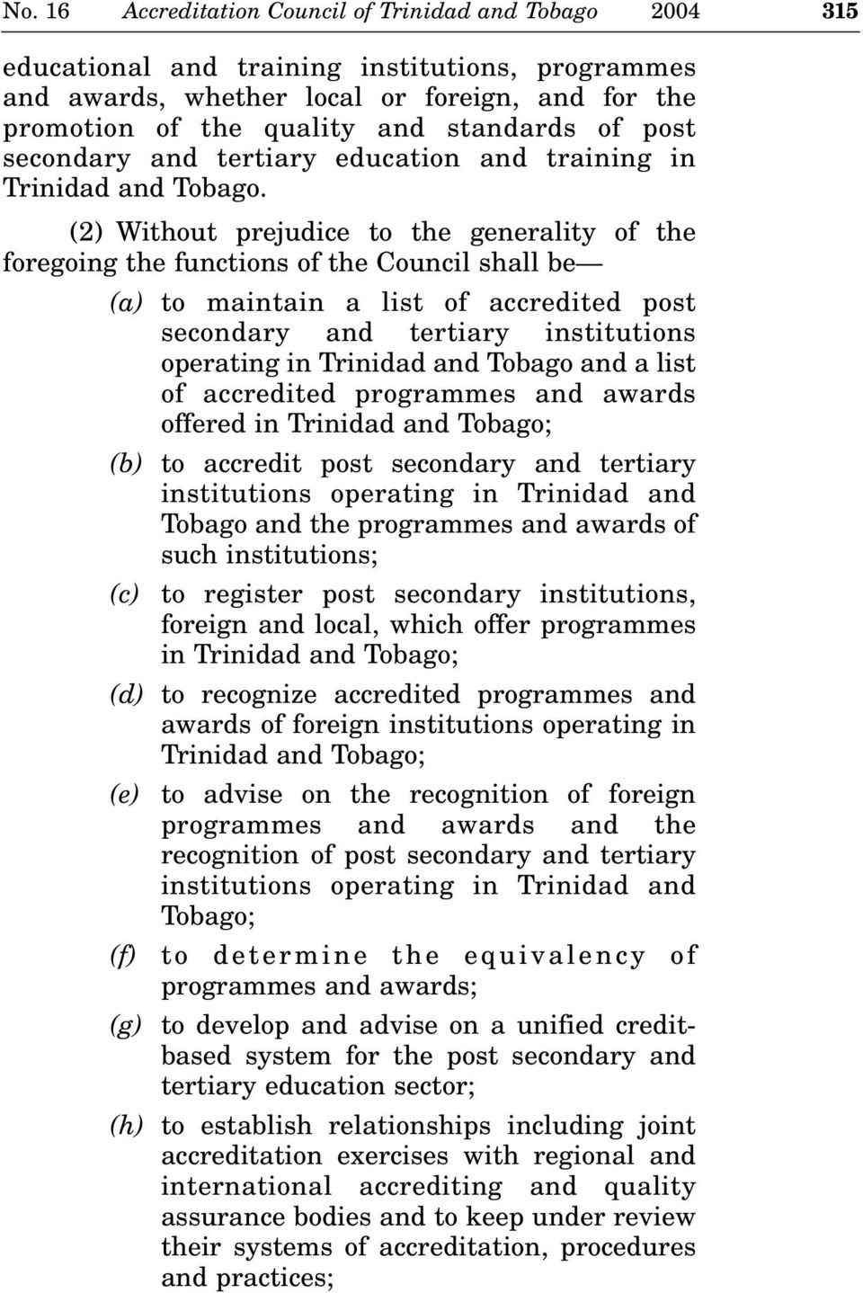 (2) Without prejudice to the generality of the foregoing the functions of the Council shall be (a) to maintain a list of accredited post secondary and tertiary institutions operating in Trinidad and