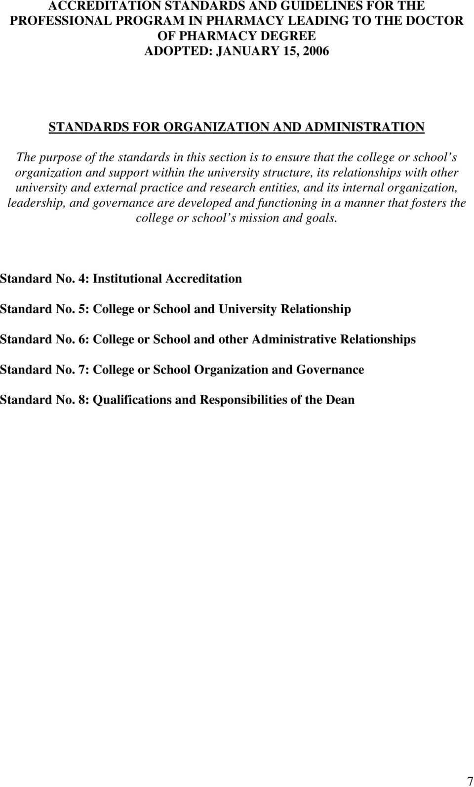 in a manner that fosters the college or school s mission and goals. Standard No. 4: Institutional Accreditation Standard No.
