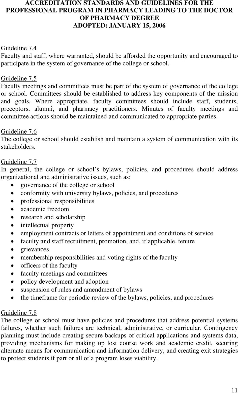 Where appropriate, faculty committees should include staff, students, preceptors, alumni, and pharmacy practitioners.