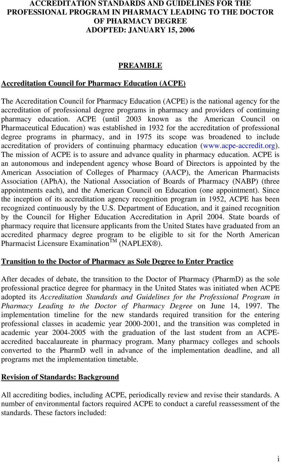 ACPE (until 2003 known as the American Council on Pharmaceutical Education) was established in 1932 for the accreditation of professional degree programs in pharmacy, and in 1975 its scope was