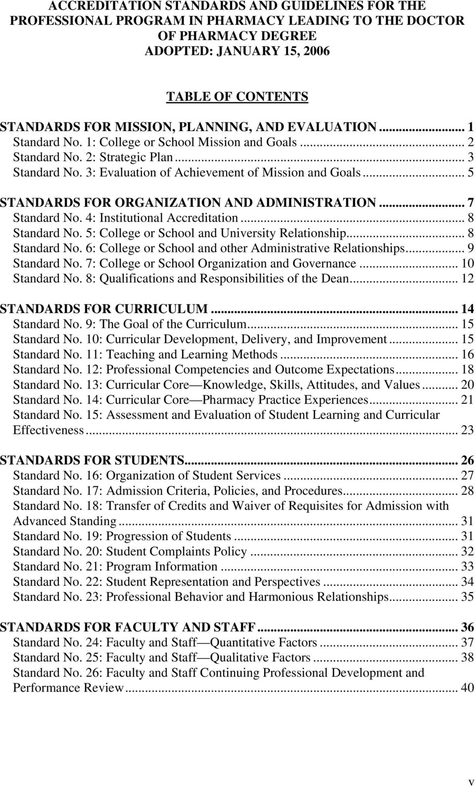 5: College or School and University Relationship... 8 Standard No. 6: College or School and other Administrative Relationships... 9 Standard No. 7: College or School Organization and Governance.