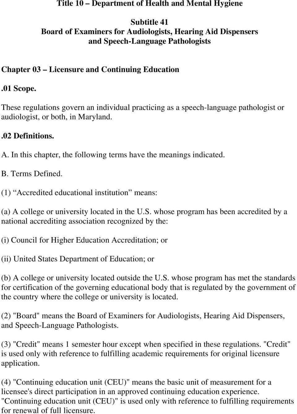 In this chapter, the following terms have the meanings indicated. B. Terms Defined. (1) Accredited educational institution means: (a) A college or university located in the U.S.