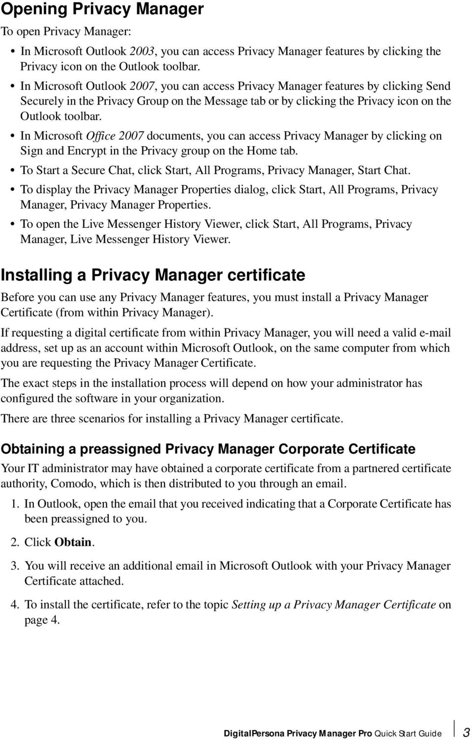 In Microsoft Office 2007 documents, you can access Privacy Manager by clicking on Sign and Encrypt in the Privacy group on the Home tab.